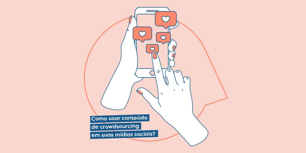 Como usar conteúdo de crowdsourcing em suas mídias sociais?